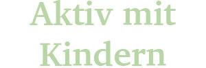 Aktiv mit Kindern - … denn das Leben ist ein Abenteuer